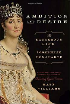 Ambition and Desire - The Dangerous Life of Josephine Bonaparte